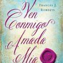 Ven Conmigo, Amada Mia – Frances J. Roberts