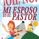 ¡Oh, no! Mi Esposo es el Pastor – Clara Molina