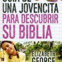 Guía de una jovencita para descubrir su Biblia –  Elizabeth George