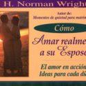Cómo amar realmente a su esposo – H. Norman Wright