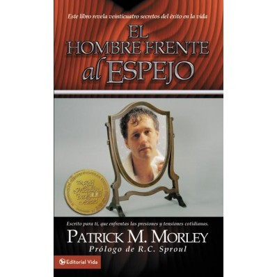 El hombre frente al espejo - Patrick M.Morley. Este libro es perfecto para cada hombre que se enfrenta con los problemas de la vida diaria.