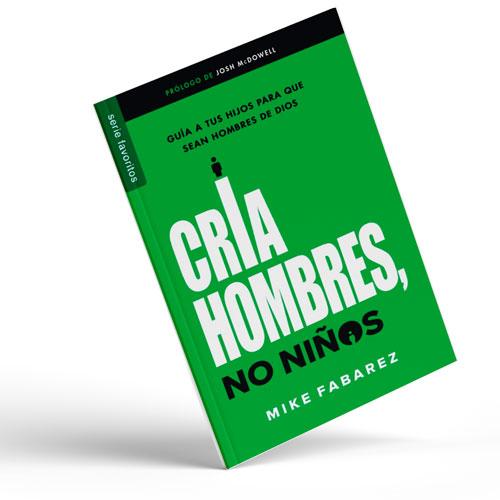 CRÍA HOMBRES, NO NIÑOS