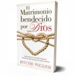El matrimonio bendecido por Dios – Ritchie Pugliese